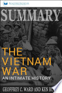 Summary Of The Vietnam War An Intimate History By Geoffrey C Ward And Ken Burns