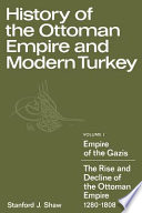 History Of The Ottoman Empire And Modern Turkey Volume 1 Empire Of The Gazis The Rise And Decline Of The Ottoman Empire 1280 1808
