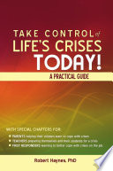 Take Control Of Life S Crises Today A Practical Guide