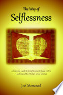 The Way Of Selflessness A Practical Guide To Enlightenment Based On The Teachings Of The World S Great Mystics
