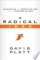 A Radical Idea: Unleashing the People of God for the Purpose of God