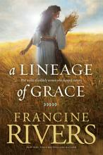 A Lineage of Grace: Five Stories of Unlikely Women Who Changed Eternity [Book]