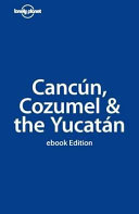 Lonely Planet Cancun  Cozumel   the Yucatan