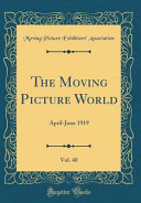 The Moving Picture World  Vol  40