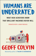 Humans are Underrated by Geoff Colvin/