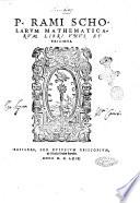 P. Rami Scholarum mathematicarum, libri vnus et triginta