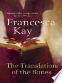 The Translation of the Bones by Francesca Kay