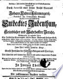 Des bey 40. Jahr von der Judenschafft mit Arrest bestrickt gewesene, nunmehro aber durch Autorität eines hohen Reichsvicariats relaxirte Johann Andreä Eisemengers ... Endecktes Judenthum, oder: Gründlicher und wahrhaffter Bericht,