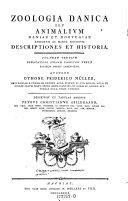 Zoologia danica seu animalium Daniae et Norvegiae rariorum ac minus notorum descriptiones et historia. Ad formam tabularum denuo edidit (C. F. Müller.)