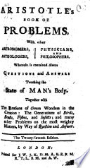 Aristotle s Book of Problems     Wherein is Contained Divers Questions and Answers Touching the State of Man s Body     The Twenty seventh Edition