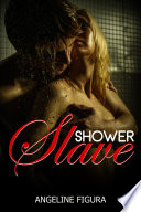 Shower Slave  BDSM Domination Submission Spanking Choking Erotica Fantasy