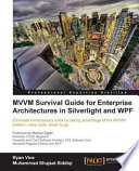 Mvvm Survival Guide For Enterprise Architectures In Silverlight And Wpf book