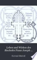 Leben und Wirken des Bischofes Franz Joseph Rudigier von Linz