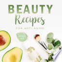 Beauty Recipes for Anti Aging  Boxed Set