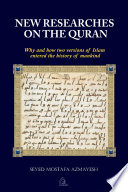 New Researches on the Quran  Why and How Two Versions of Islam Entered the History of Mankind