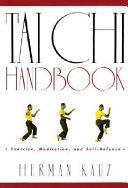 Tai Chi Handbook  Exercise  Meditation  and Self defense