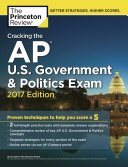 Cracking the AP U S  Government   Politics Exam  2017 Edition Equip Yourself To Ace Theap U S