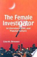 The Female Investigator In Literature Film And Popular Culture book
