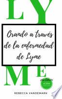 Orando A Trav S De La Enfermedad De Lyme 2da Edici N