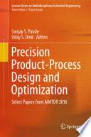 Precision Product Process Design and Optimization
