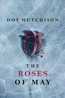 Roses of May by Dot Hutchison