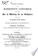 James Alexander Hamilton s Catechism on the art of Writing for an Orchestra and on playing from score  revised  corrected  and augmented by Joseph Warren