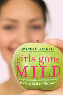 Girls Gone Mild : around the country, examines the current...