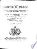 Gli scrittori di Bergamo o sia notizie storiche, e critiche intorno alla vita, e alle opere de' letterati Bergamaschi
