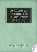 Le R?gne de Philippe 1er, Roi de France