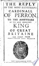 Replique    la Response du Serenissime Roy de la Grand Bretagne  The Reply of the Most Illustrious Cardinal of Perron  to the Answeare of the Most Excellent King of Great Britaine     Translated into English by Elizabeth Cary  Viscountess Falkland   A reply to    Isaaci Casauboni ad Epistolam     Cardinalis Perronii Responsio     a letter written by Casaubon on behalf of King James I  in answer to du Perron s    Lettre     envoy  e au Sieur Casaubon en Angleterre
