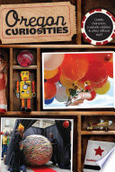 Oregon Curiosities by Harriet Baskas