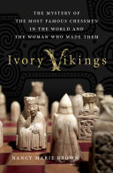 Ivory Vikings  The Mystery of the Most Famous Chessmen in the World and the Woman Who Made Them