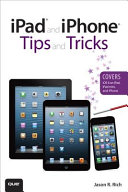 iPad and iPhone Tips and Tricks  Covers iOS 6 on iPad  iPad mini  and iPhone