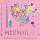 I Heart Mermaids : of pure imagination. discover the subaquatic world...