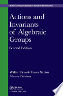 Actions and Invariants of Algebraic Groups  Second Edition
