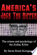 America s Jack The Ripper  The Crimes and Psychology of the Zodiac Killer