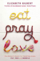 Eat  pray  love  one woman s search for everything across Italy  India and Indonesia