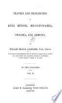 Travels and Researches in Asia Minor  Mesopotamia  Chaldea  and Armenia