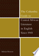 The Columbia Guide to Central African Literature in English Since 1945