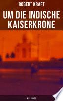 Um die indische Kaiserkrone (Gesamtausgabe in 4 Bänden)