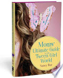 Moms Ultimate Guide To The Tween Girl World