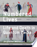 Numbered lives : life and death in quantum media cover image