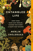 Entangled Life: How Fungi Make Our Worlds, Change Our Minds & Shape Our Futures