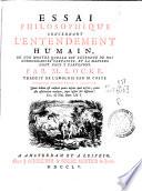 Essai philosophique concernant l entendement humain  ou l on montre quelle est l etendue de nos connoissances certaines  et la maniere dont nous y parvenons  Par m  Locke   traduit de l anglois par m  Coste