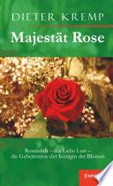 Majest  t Rose  Rosenduft     der Liebe Lust     die Geheimnisse der K  nigin der Blumen