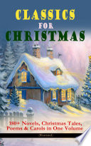 CLASSICS FOR CHRISTMAS  180  Novels  Christmas Tales  Poems   Carols in One Volume  Illustrated