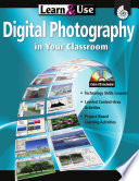 Learn & Use Digital Photography In Your Classroom : content-based lessons organized around key...