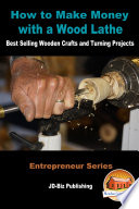 How to Make Money with a Wood Lathe   Best Selling Wooden Crafts and Turning Projects