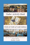The Tudor Activity Book Field Of Cloth Of Gold Edition