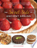 The Sweet Side of Ancient Grains  Decadent Whole Grain Brownies  Cakes  Cookies  Pies  and More